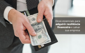 Dicas Essenciais Para Adquirir Resiliencia Financeira E Salvar Sua Empresa Post 1 Organização Contábil Lawini - Contabilidade no Rio de Janeiro | Souza Campos Soluções Contábeis
