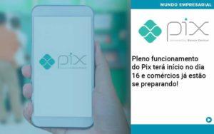 Pleno Funcionamento Do Pix Terá Início No Dia 16 E Comércios Já Estão Se Preparando Organização Contábil Lawini - Contabilidade no Rio de Janeiro | Souza Campos Soluções Contábeis