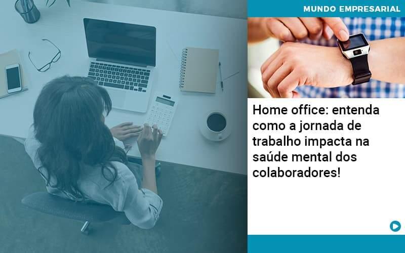 Home Office Entenda Como A Jornada De Trabalho Impacta Na Saude Mental Dos Colaboradores Organização Contábil Lawini - Contabilidade no Rio de Janeiro   Souza Campos Soluções Contábeis