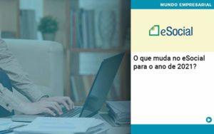 O Que Muda No Esocial Para O Ano De 2021 Organização Contábil Lawini - Contabilidade no Rio de Janeiro | Souza Campos Soluções Contábeis