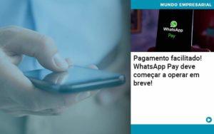 Pagamento Facilitado Whatsapp Pay Deve Comecar A Operar Em Breve Organização Contábil Lawini - Contabilidade no Rio de Janeiro | Souza Campos Soluções Contábeis