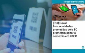 Pix Bc Promete Saque No Comercio E Compras Offline Para 2021 Organização Contábil Lawini - Contabilidade no Rio de Janeiro | Souza Campos Soluções Contábeis