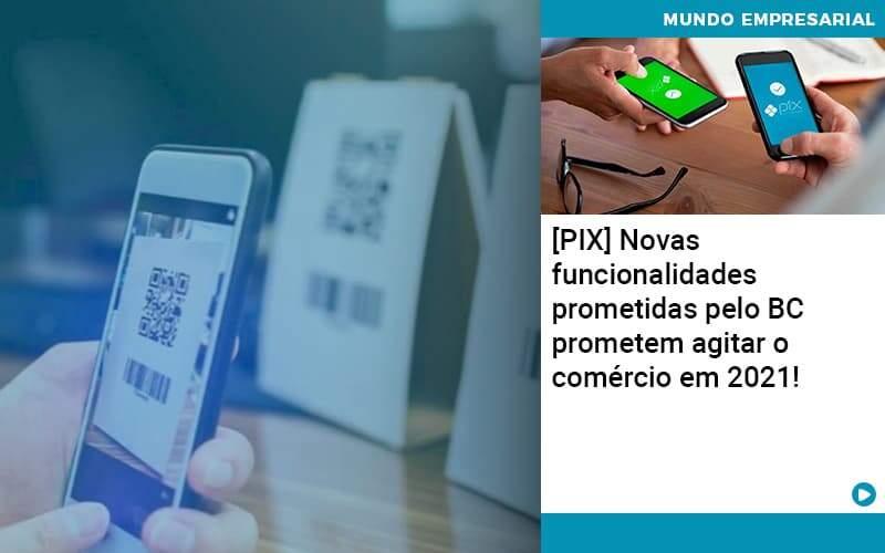 Pix Bc Promete Saque No Comercio E Compras Offline Para 2021 Organização Contábil Lawini - Contabilidade no Rio de Janeiro   Souza Campos Soluções Contábeis