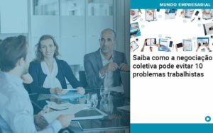 Saiba Como A Negociacao Coletiva Pode Evitar 10 Problemas Trabalhista Organização Contábil Lawini - Contabilidade no Rio de Janeiro | Souza Campos Soluções Contábeis