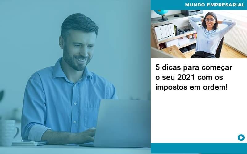 5 Dicas Para Comecar O Seu 2021 Com Os Impostos Em Ordem Organização Contábil Lawini - Contabilidade no Rio de Janeiro | Souza Campos Soluções Contábeis
