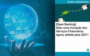 Open Banking Mais Uma Inovacao Dos Servicos Financeiros Agora Adiada Para 2021 Organização Contábil Lawini - Contabilidade no Rio de Janeiro | Souza Campos Soluções Contábeis