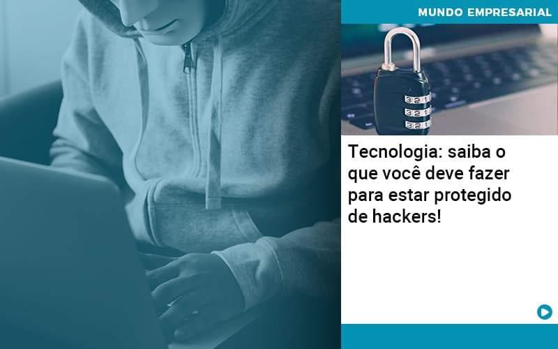 Tecnologia Saiba O Que Voce Deve Fazer Para Estar Protegido De Hackers Organização Contábil Lawini - Contabilidade no Rio de Janeiro   Souza Campos Soluções Contábeis